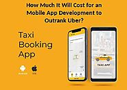 How Much It Will Cost for a Mobile App Development to Outrank Uber?