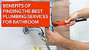 Benefits of finding the best plumbing services for bathroom