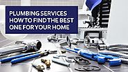 Plumbing Services—How To Find The Best One For Your Home