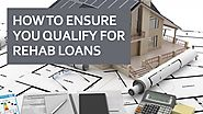 How to ensure you qualify for rehab loans