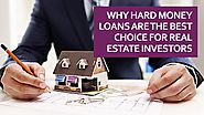 Why Hard Money Loans Are The Best Choice For Real Estate Investors