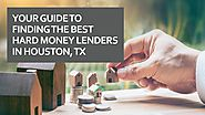 Your Guide To Finding The Best Hard Money Lenders In Houston TX