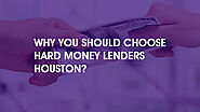 Why You Should Choose hard money lenders houston ?