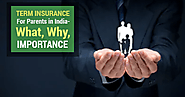 Term Insurance for parents in India - What, Why, Importance?