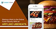 Making a mark in the Online Food Industry with an app like UberEats - Blog | Turnkeytown