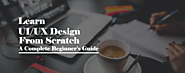 A Beginner's Guide to Learn UI/UX Design from Scratch