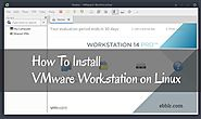 How To Install VMware Workstation on Linux