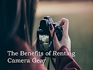 The Benefits of Renting Camera Gear