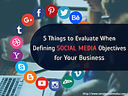 5 Things to Evaluate When Defining Social Media Objectives for Your Business