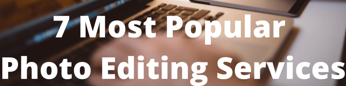 Headline for 7 Most Popular Photo Editing Services