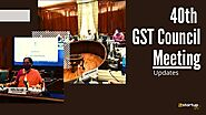 Know The Key 40th GST Council Meeting Updates