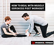 How To Deal With Muscle Soreness Post Workout? - Phoenix