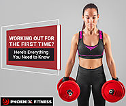 Working Out For The First Time? Here's Everything You Need To Know - Phoenix