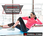 Aerobics – The Mantra For Overall Fitness - Phoenix %