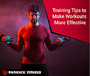 5 Training Tips To Make Workouts More Effective