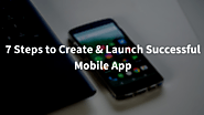 7 Steps: How to Create a Successful Mobile Application