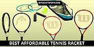 9 Best Affordable Tennis Racket 2019 - My Racket Sports