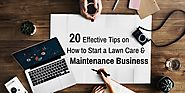 20 Effective Tips on How to Start a Lawn Care & Maintenance Business