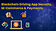 Blockchain Driving App Security M-commerce and Payments - ValueWalk