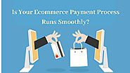 Is Your Ecommerce Payment Process Runs Smoothly? - webdesignlosangeles - Medium