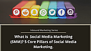 Inbound Marketing Series: What Is Social Media Marketing (SMM)? 5 Core Pillars Of Social Media Marketing- SFWPExperts