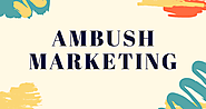 Guerrilla Marketing Series: Ambush Marketing Tactics And Examples - SFWPExperts
