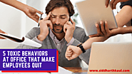 5 Toxic Behaviors at Office That Make Employees Quit