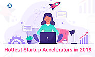 Hottest Startup Accelerators in 2019