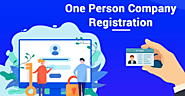 Complete Guideline of One Person Company Registration Process India