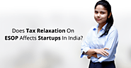 Tax Relaxation on ESOP Affect Startups in India