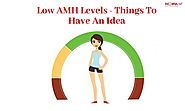 Low AMH Levels- Things To Have An Idea