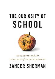 The Curiosity of School: Education And The Dark Side Of Enlightenment
