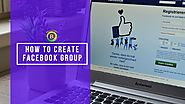 7 Don't Miss Out Steps: How To Create a Facebook Group