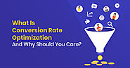 What is Conversion Rate Optimization and Why Should You Care?