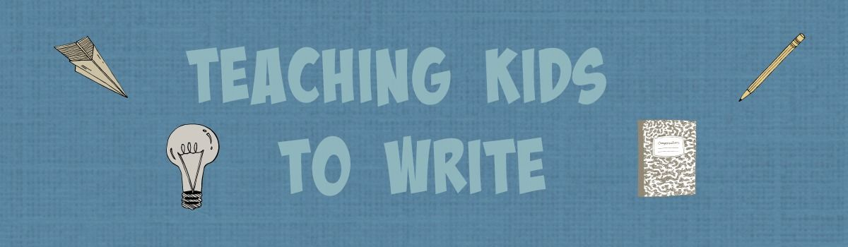 Headline for Great Ideas for Teaching Kids to Write