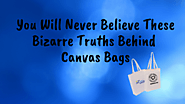 You Will Never Believe These Bizarre Truths Behind Canvas Bags