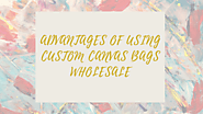 Advantages of using Custom Canvas bags Wholesale