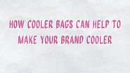 How cooler bags can help to make your brand cooler
