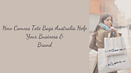 How Canvas Tote Bags Australia Help Your Business & Brand