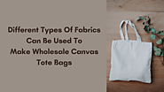 Different Types Of Fabrics Can Be Used To Make Wholesale Canvas Tote Bags - PROMOTIONAL ECO BAGS AUSTRALIA