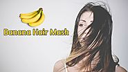Banana Mask For Hair: Repair Dry And Dull Hair Naturally