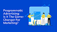 Programmatic Advertising: Is It The Game-Changer For Marketing | edocr