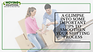 A glimpse into some important tips to smoothen your shifting process – Moving Solutions