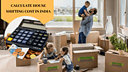 How to Calculate House Shifting Cost in India? – Moving Solutions