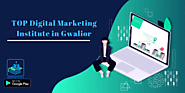 TOP 7 Digital Marketing Training Institute in Gwalior: Know Here