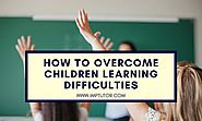 How To Overcome Learning Difficulties In Children