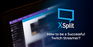 How to be a Successful Twitch Streamer? | XSplit Blog