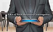 Welcome to the era of Technology and Business Convergence