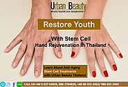 Restore Youth with Stem Cell Hand Rejuvenation in Thailand - Urban Beauty Thailand