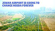 Jewar Airport Is Going To Change Noida Forever